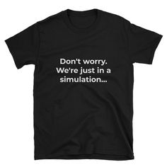 Short-Sleeve Unisex T-Shirt - Simulation: • 100% ringspun cotton • 4.5 oz (153 g/m2) • Pre-shrunk • Shoulder-to-shoulder taping • Quarter-turned to avoid crease down the center