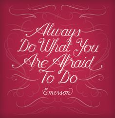 """Always do what you are afraid to do"""