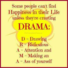 Unfortunately, some people. Keep your drama to yourself!