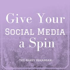 Give Your Social Media A Spin http://thehappyarkansan.com/