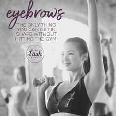 Eyebrows, the only thing you CAN get in shape without hitting to the gym! Lash Lounge, Get In Shape, Eyebrows, Lashes, Gym, Shapes, Canning, Beautiful, Getting Fit