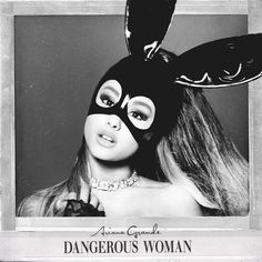 "Ariana Grande ""Dangerous Woman"" Album Cover"