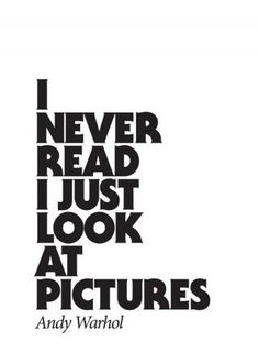 """""""I never read. I just look at the pictures."""" Andy Warhol (poor guy!!!!)"""
