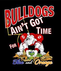 Bulldog Ain't Got Time For (Front only) T-shirt Item by AnACustomPrints on Etsy Georgia Bulldog Shoes, Georgia Bulldog Mascot, Georgia Bulldogs Football, Georgia Girls, University Of Georgia, Football Quotes, British Bulldog, Alabama