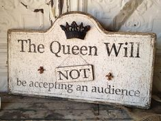"The Queen Will Not Be Accepting an Audience 26"" Wood Sign $55 LMBO... so getting this."