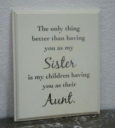 gifts for sister Sister plaque, sister sign, The only thing better than having you as my Sister is my children having you as their Aunt. Gift for sister Handcrafted wood plaque. Family Quotes, Life Quotes, Quotes Quotes, Work Quotes, Change Quotes, Sisters Forever, Sister Gifts, Sister Sister, Children