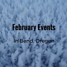 February Events In Bend, Oregon