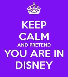 Keep Calm and pretend YOU ARE IN DISNEY - and call me to get there in person! www.lushlife.ca