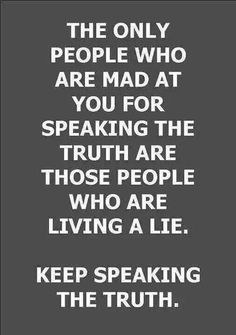 The only people mad at you for speaking the truth are those people who are living a lie ❤️☀️ Keep Speaking The Truth