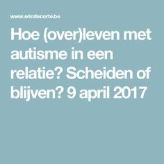 Hoe (over)leven met autisme in een relatie? Scheiden of blijven? 9 april 2017