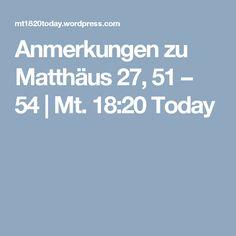 Anmerkungen zu Matthäus 27, 51 – 54 | Mt. 18:20 Today