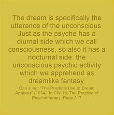 The dream is specifically the utterance of the unconscious. Just as the psyche has a diurnal side which we call consciousness, so also it ha...