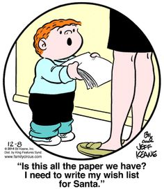 """""""Is this all the paper we have?  I need to write my wish list for Santa.""""  Family Circus Cartoon for Dec/08/2014"""