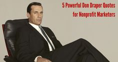 5 Powerful Don Draper Quotes for Nonprofit Marketers