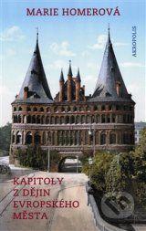 Kapitoly z dejin evropskeho mesta (Marie Homerova)