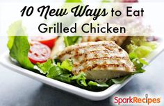 Looking for a new way to enjoy grilled chicken? Try one of these healthy and easy recipes tonight! | via @SparkPeople #food #dinner