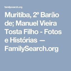 Muritiba, 2º Barão de; Manuel Vieira Tosta Filho - Fotos e Histórias — FamilySearch.org