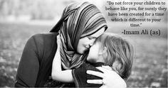 """Do not force your children..."""" - Imam Ali"""