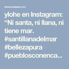 """ylohe en Instagram: """"Ni santa, ni llana, ni tiene mar. #santillanadelmar #bellezapura #pueblosconencanto @ylohe"""""""