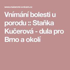 Vnímání bolesti u porodu :: Staňka Kučerová - dula pro Brno a okolí