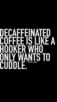 DECAF COFFEE a custom made funny top quality sarcastic t-shirt for gift giving Sarcastic Quotes, Funny Quotes, Life Quotes, Funny Memes, Funny As Hell, Haha Funny, Hilarious, Funny Stuff, Great Quotes