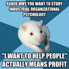 """Asked why you want to study industrial organizational psychology...""""I want to help people"""" actually means profit"""