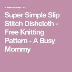 Super Simple Slip Stitch Dishcloth - Free Knitting Pattern - A Busy Mommy