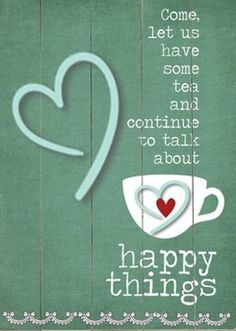 Yeah, happy things with a nice cup of tea