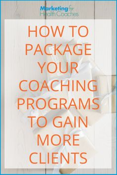 How to Package Coaching Programs to Get Clients