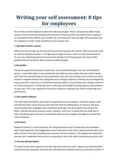 Writing your self assessment  tip By holymoleyjobs -Uk Jobs  No one likes it when employee review time rolls around again. Work is disrupted by admin duties, and you need to write that dreaded self assessment of how you think your performance is going. A lot of people find this difficult, but it needn't be such hard work. Here are eight self assessment tips for employees to help it all go smoothly for you and your boss.