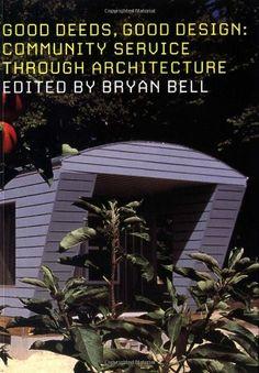 Good Deeds, Good Design: Community Service Through Architecture by Bryan Bell,http://www.amazon.com/dp/1568983913/ref=cm_sw_r_pi_dp_JFj5sb0WDCKMTXXZ