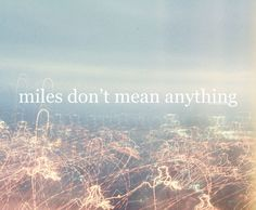 Miles don't mean anything <3