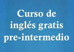 Super curso de inglés Intermedio gratis con videos, ejercicios, explicaciones gramaticales, explicaciones de pronunciación y mucho más.