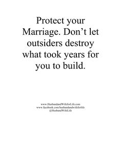Protect your Marriage. Don't let outsiders destroy what took years for you to build.
