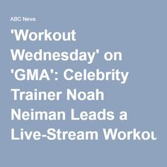 'Workout Wednesday' on 'GMA': Celebrity Trainer Noah Neiman Leads a Live-Stream Workout - ABC News