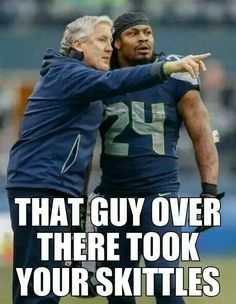 Marshawn, that guy over there took your Skittles.