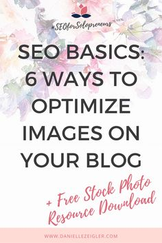 SEO Basics: 6 Steps to Optimize Images on Your Blog (+ Free Stock Photos Resource Download) -- Not only will optimizing your images help with SEO, but it also helps to keep readers (or potential customers) on your blog and website longer and increases your page load speed!