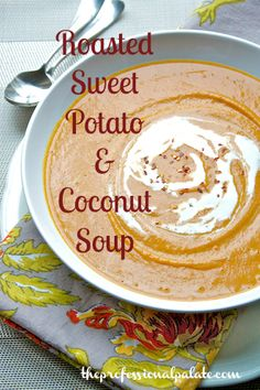 Roasted Sweet Potato & Coconut Soup (replace chicken broth with vegetable of course)