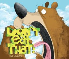 Don't Eat That  (Book) : Sheneman, Drew : Gertie is trying to earn a merit badge when she encounters a hungry bear with no idea what he should eat, but helping him is harder than her guidebook makes it seem.
