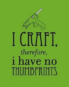 I #Craft Therefore I Have No Thumbprints - Funny Crafting #Quote #lol