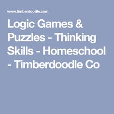 Logic Games & Puzzles - Thinking Skills - Homeschool - Timberdoodle Co