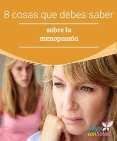 8 cosas que debes saber sobre la menopausia La menopausia es una etapa fundamental en la vida de todas las mujeres. Conocerla es la mejor manera de afrontar con naturalidad los cambios que implica.