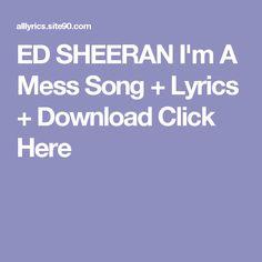 ED SHEERAN I'm A Mess Song + Lyrics + Download  Click Here Baby Songs Lyrics, Fight Song Lyrics, Free Song Lyrics, Youth Songs, Lit Songs, Songs To Sing, Neil Young, Young John, Gorillaz