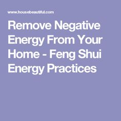 Remove Negative Energy From Your Home - Feng Shui Energy Practices