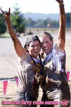 Kiss Me Dirty Mud Run Series -  Portland Intl. Raceway - Portland, OR  Kiss Me Dirty Mud Run Series are female-only events that offer a fun, safe and rewarding challenge to women of all athletic abilities with a portion of proceeds benefiting gynecological cancer research!