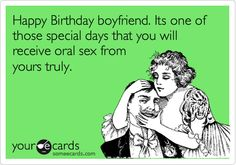Happy Birthday boyfriend. Its one of those special days that you will receive oral sex from yours truly.
