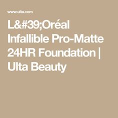 L'Oréal Infallible Pro-Matte 24HR Foundation | Ulta Beauty