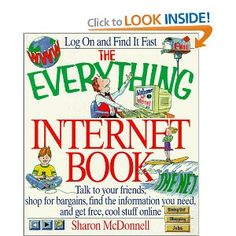 The Everything Internet Book: Talk to Your Friends, Shop for Bargains, Find the Information You Need, and Get Free, Cool Stuff Online (Everything (Adams Media Corporation))
