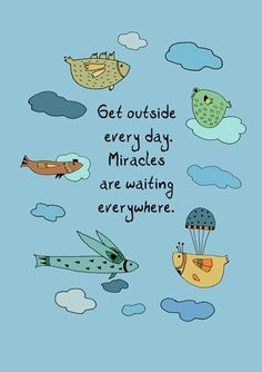 Motivational wallpaper on Miracles; Get outside every day Miracles are waiting every where Great Quotes, Quotes To Live By, Inspirational Quotes, Life Quotes, Quirky Quotes, Happy Quotes, Qoutes, Motivational Wallpaper, Get Outside
