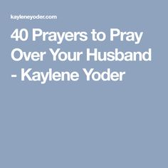 40 Scripture-based Prayer to Pray Over Your Husband - Kaylene Yoder Married Woman, Happily Ever After, Prayers, Blessed, Marriage, Bible, Husband, Faith, God